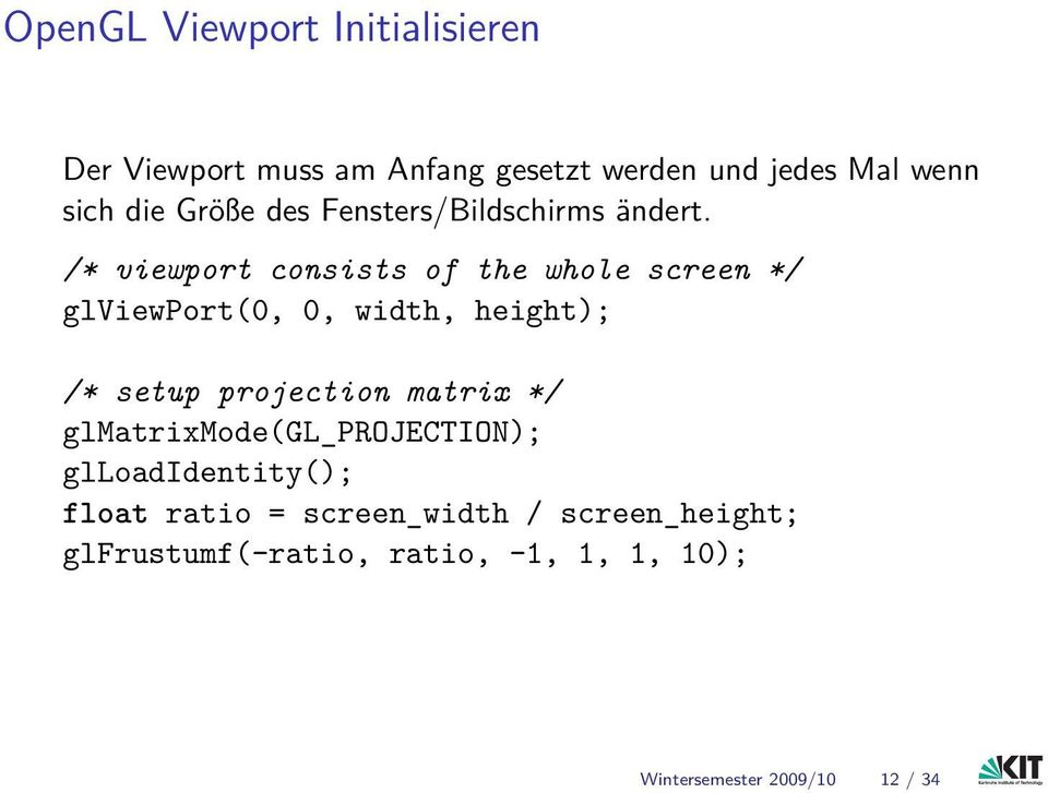 /* viewport consists of the whole screen */ glviewport(0, 0, width, height); /* setup projection