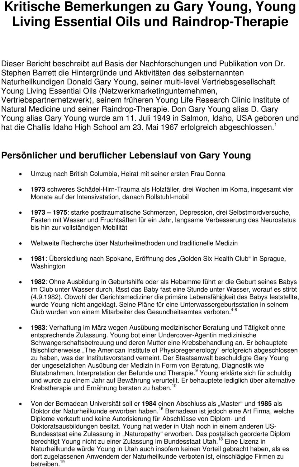 (Netzwerkmarketingunternehmen, Vertriebspartnernetzwerk), seinem früheren Young Life Research Clinic Institute of Natural Medicine und seiner Raindrop-Therapie. Don Gary Young alias D.