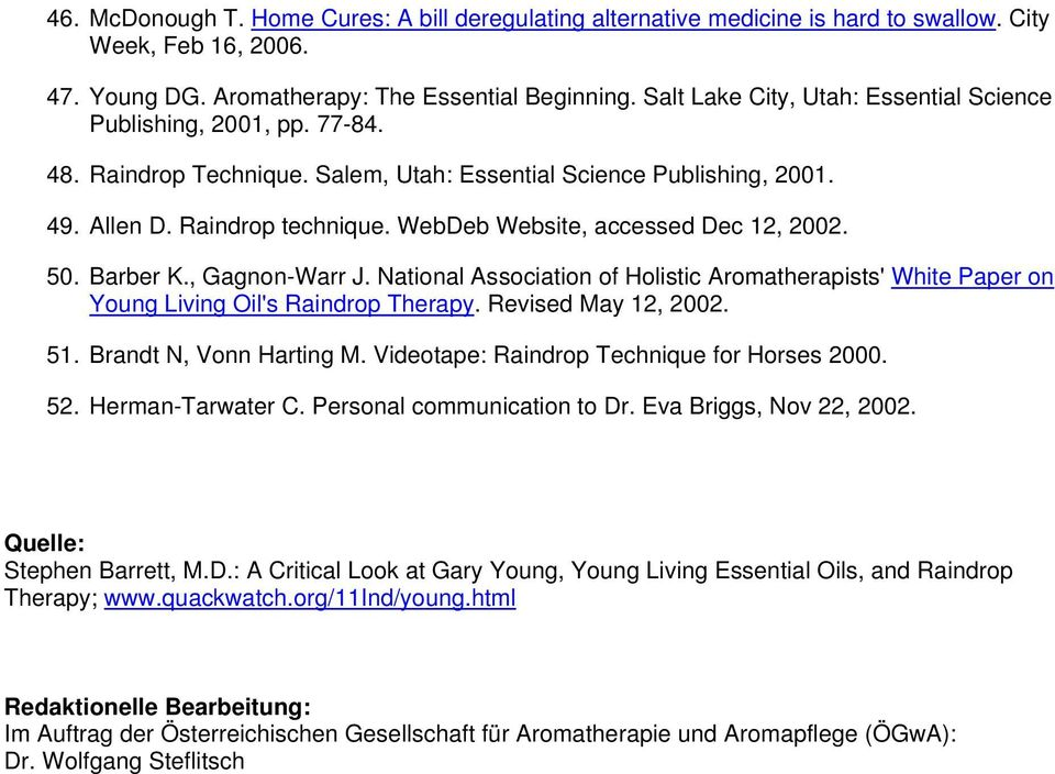 WebDeb Website, accessed Dec 12, 2002. 50. Barber K., Gagnon-Warr J. National Association of Holistic Aromatherapists' White Paper on Young Living Oil's Raindrop Therapy. Revised May 12, 2002. 51.
