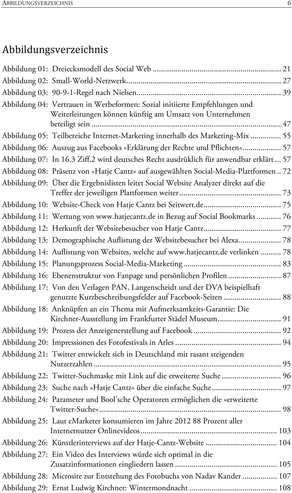 .. 47 Abbildung 05: Teilbereiche Internet-Marketing innerhalb des Marketing-Mix... 55 Abbildung 06: Auszug aus Facebooks»Erklärung der Rechte und Pflichten«... 57 Abbildung 07: In 16.3 Ziff.