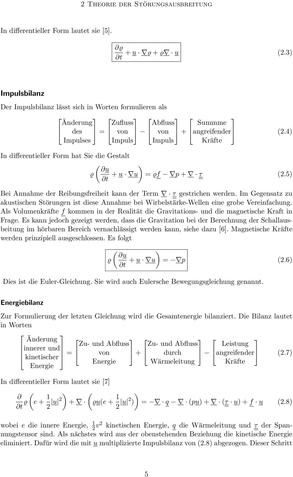 4) Impulses Impuls Impuls Kräfte In differentieller Form hat Sie die Gestalt ( ) u ϱ t + u u = ϱf p + τ (2.5) Bei Annahme der Reibungsfreiheit kann der Term τ gestrichen werden.