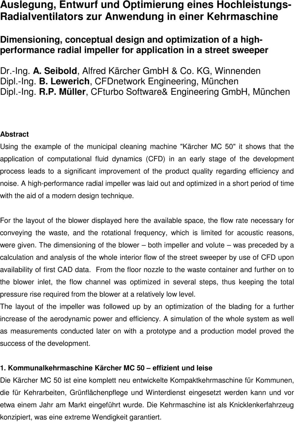 "Müller, CFturbo Software& Engineering GmbH, München Abstract Using the example of the municipal cleaning machine ""Kärcher MC 50"" it shows that the application of computational fluid dynamics (CFD) in"