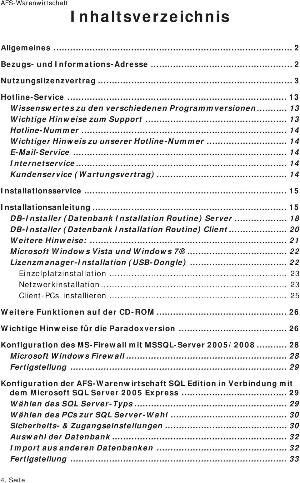 .. 14 Installationsservice... 15 Installationsanleitung... 15 DB-Installer (Datenbank Installation Routine) Server... 18 DB-Installer (Datenbank Installation Routine) Client... 20 Weitere Hinweise:.