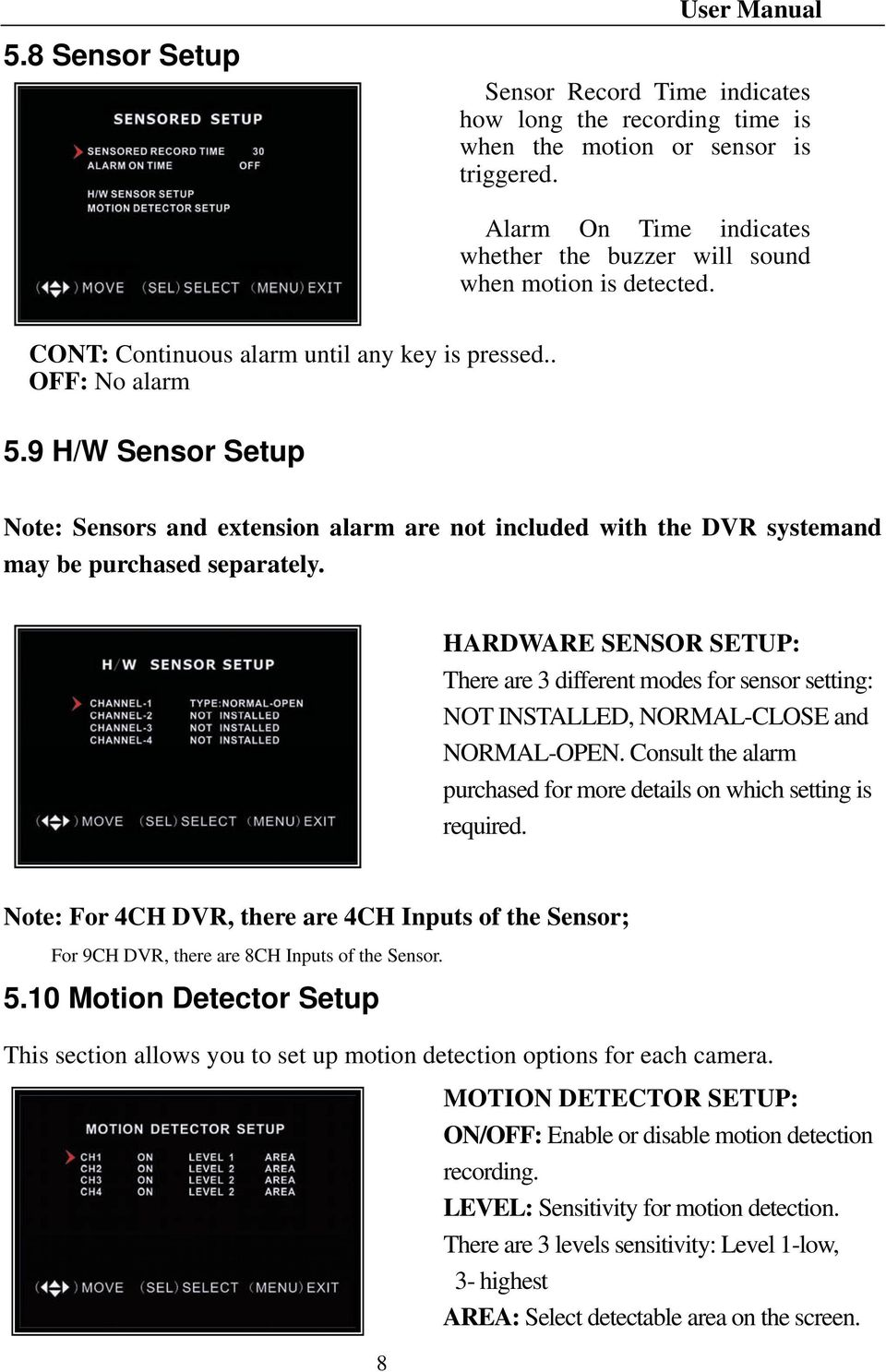 9 H/W Sensor Setup Note: Sensors and extension alarm are not included with the DVR systemand may be purchased separately.
