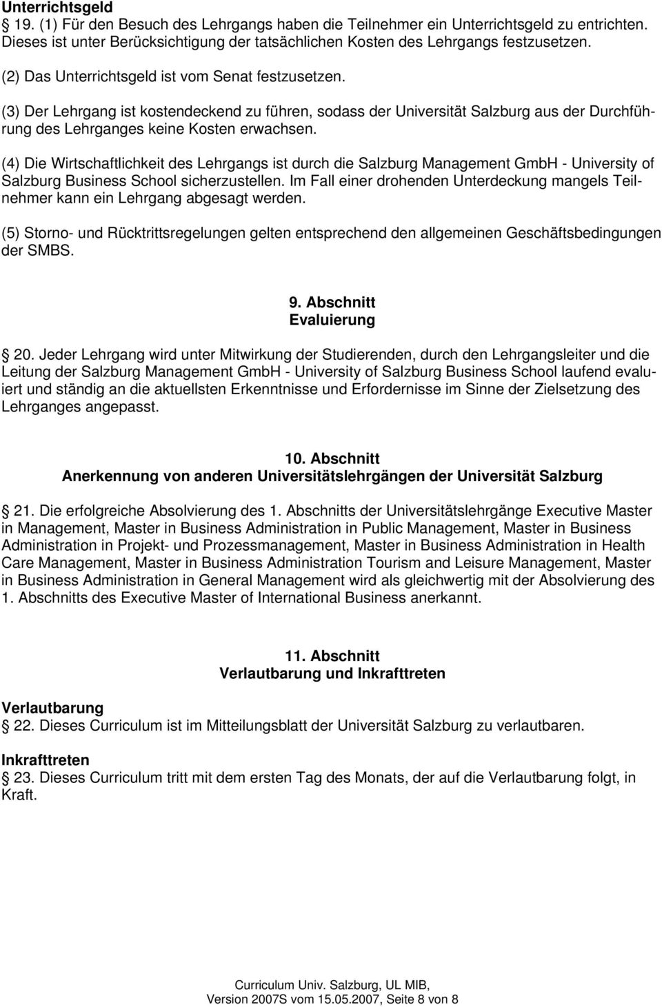 (4) Die Wirtschaftlichkeit des Lehrgangs ist durch die Salzburg Management GmbH - University of Salzburg Business School sicherzustellen.