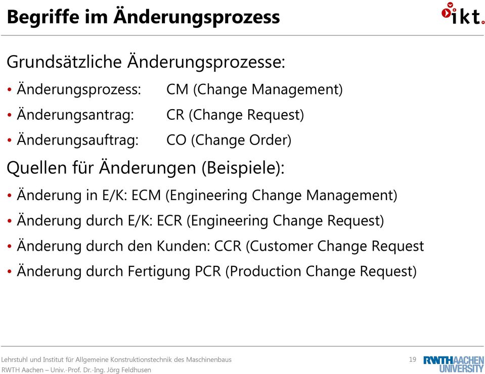 (Beispiele): Änderung in E/K: ECM (Engineering Change Management) Änderung durch E/K: ECR (Engineering