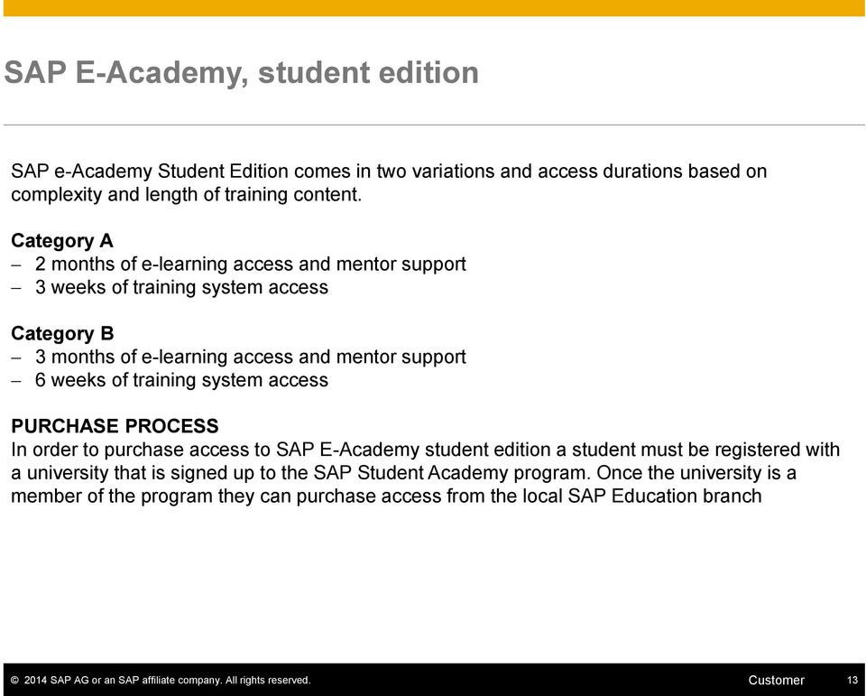 system access PURCHASE PROCESS In order to purchase access to SAP E-Academy student edition a student must be registered with a university that is signed up to the SAP Student