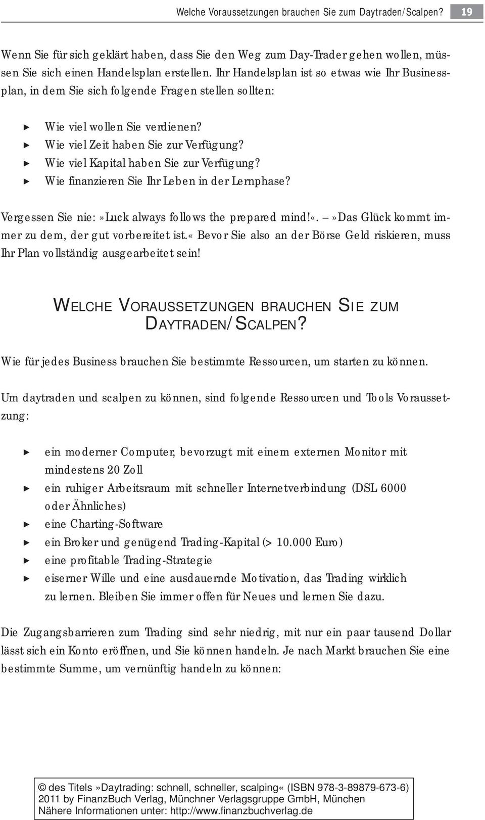 Wie viel Kapital haben Sie zur Verfügung? Wie finanzieren Sie Ihr Leben in der Lernphase? Vergessen Sie nie:»luck always follows the prepared mind!«.