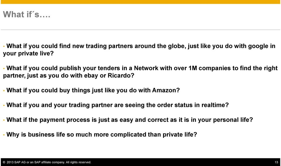 What if you could buy things just like you do with Amazon? What if you and your trading partner are seeing the order status in realtime?