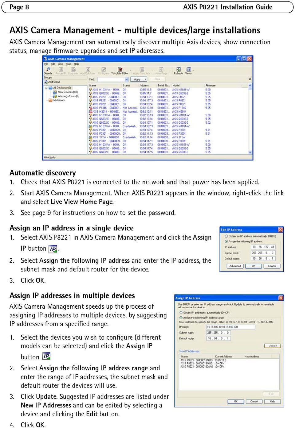 When AXIS P8221 appears in the window, right-click the link and select Live View Home Page. 3. See page 9 for instructions on how to set the password. Assign an IP address in a single device 1.