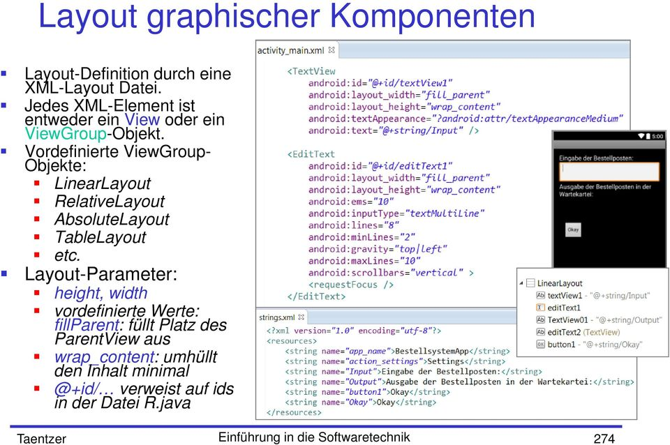 Vordefinierte ViewGroup- Objekte: LinearLayout RelativeLayout AbsoluteLayout TableLayout etc.