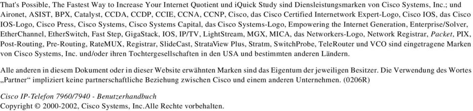 Capital, das Cisco Systems-Logo, Empowering the Internet Generation, Enterprise/Solver, EtherChannel, EtherSwitch, Fast Step, GigaStack, IOS, IP/TV, LightStream, MGX, MICA, das Networkers-Logo,