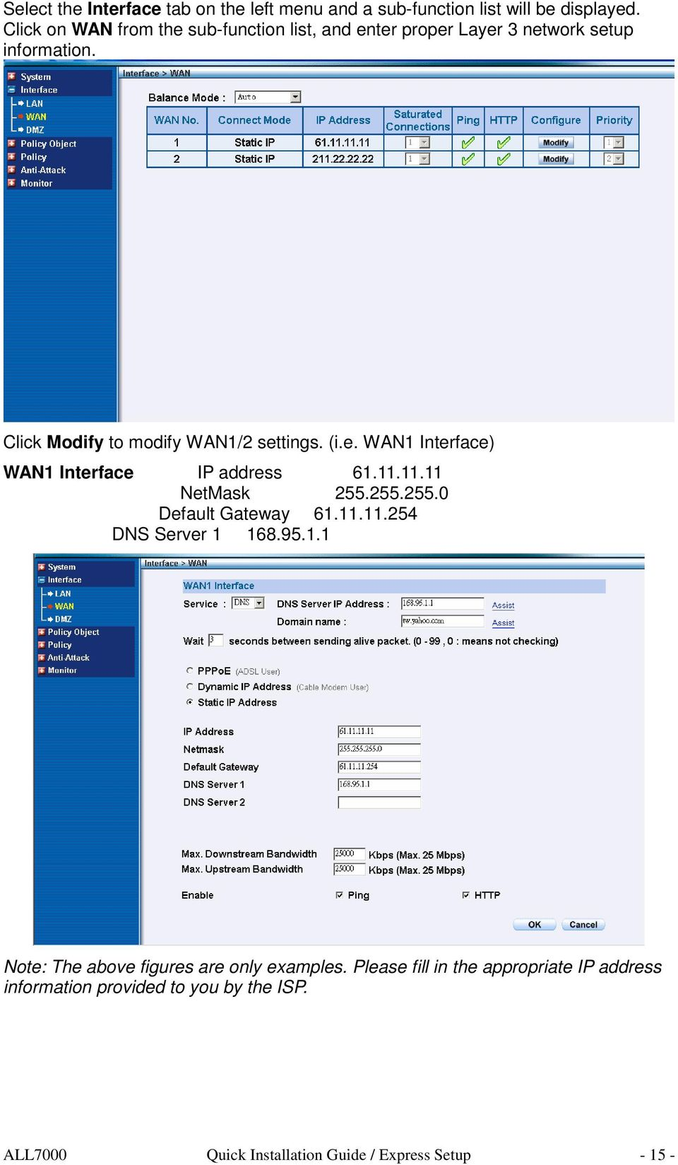 (i.e. WAN1 Interface) WAN1 Interface IP address 61.11.11.11 NetMask 255.255.255.0 Default Gateway 61.11.11.254 DNS Server 1 168.95.1.1 Note: The above figures are only examples.