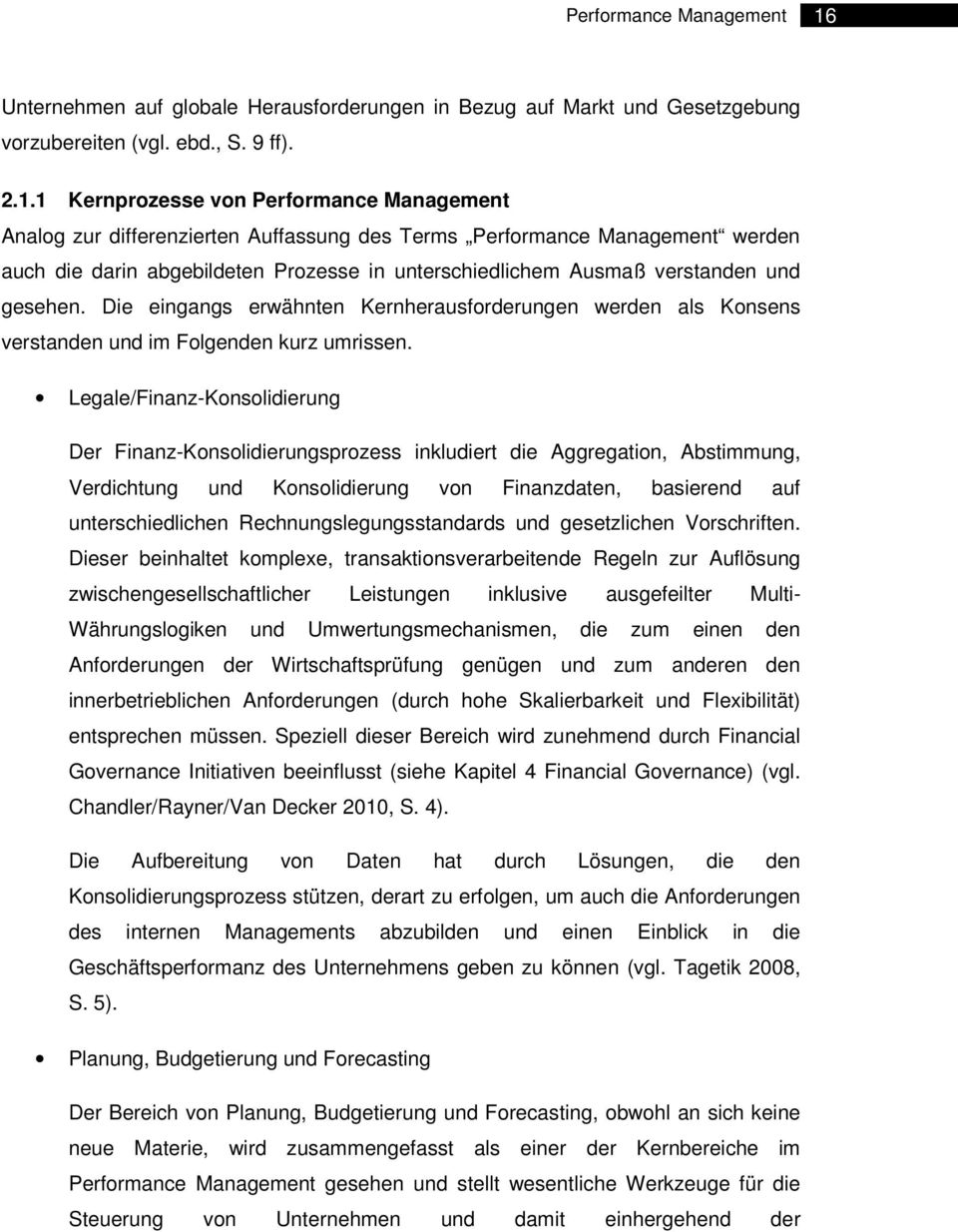 1 Kernprozesse von Performance Management Analog zur differenzierten Auffassung des Terms Performance Management werden auch die darin abgebildeten Prozesse in unterschiedlichem Ausmaß verstanden und