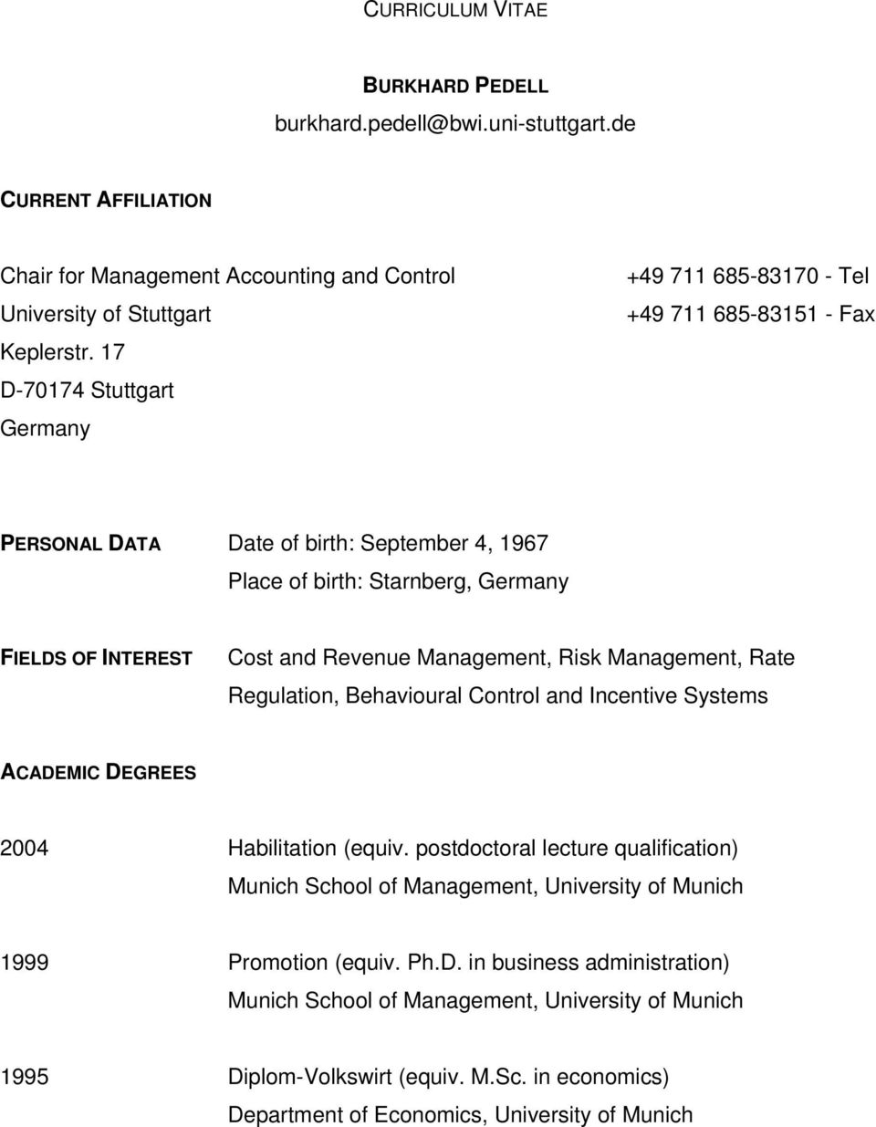 Management, Risk Management, Rate Regulation, Behavioural Control and Incentive Systems ACADEMIC DEGREES 2004 Habilitation (equiv.