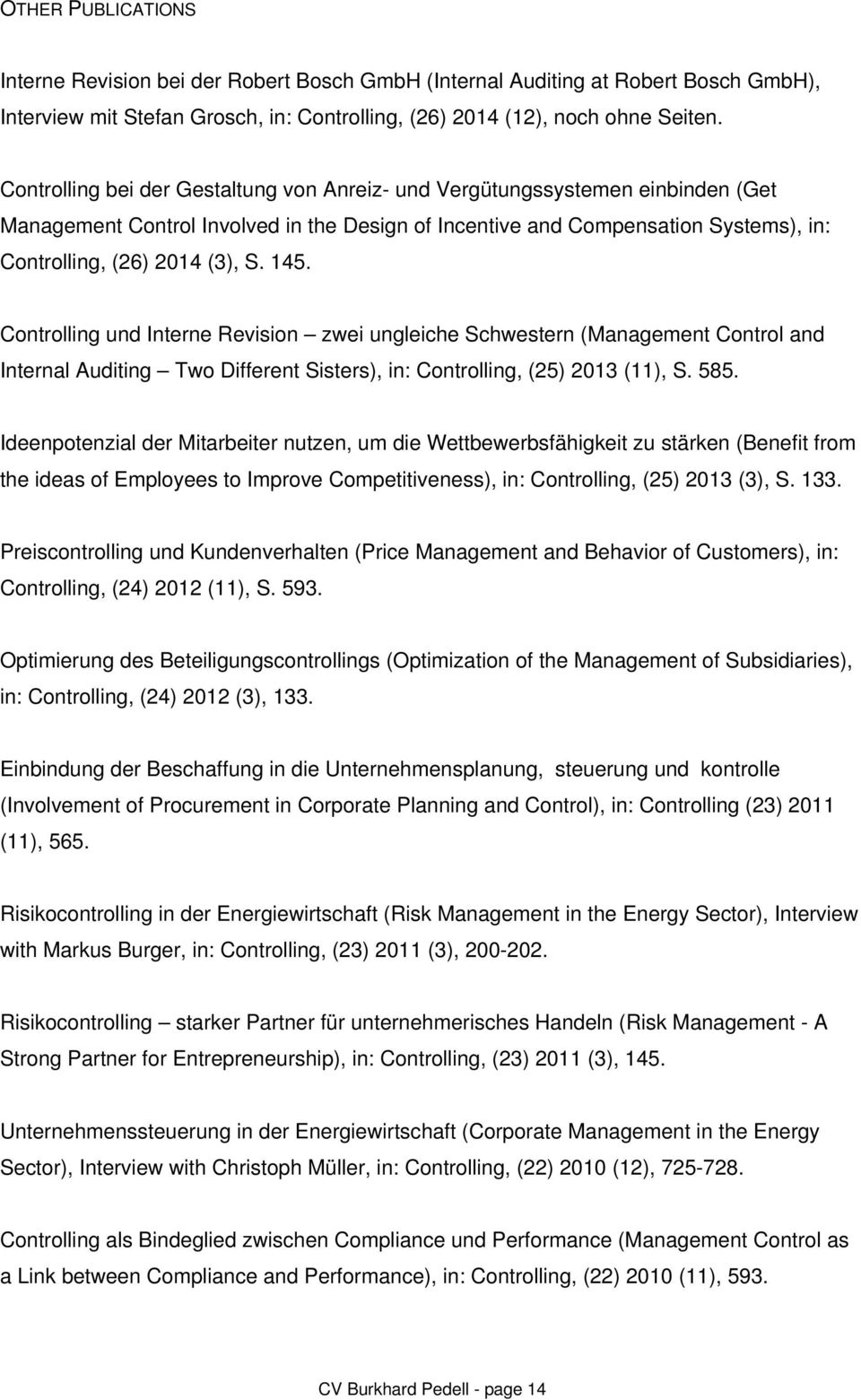 145. Controlling und Interne Revision zwei ungleiche Schwestern (Management Control and Internal Auditing Two Different Sisters), in: Controlling, (25) 2013 (11), S. 585.