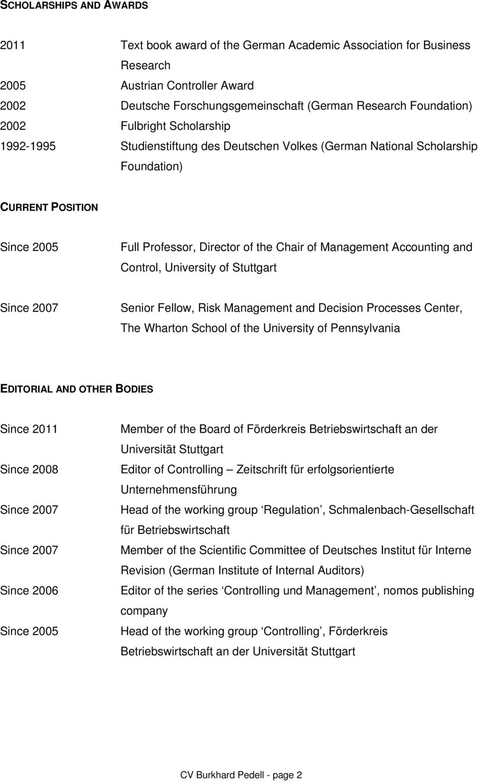 Accounting and Control, University of Stuttgart Since 2007 Senior Fellow, Risk Management and Decision Processes Center, The Wharton School of the University of Pennsylvania EDITORIAL AND OTHER
