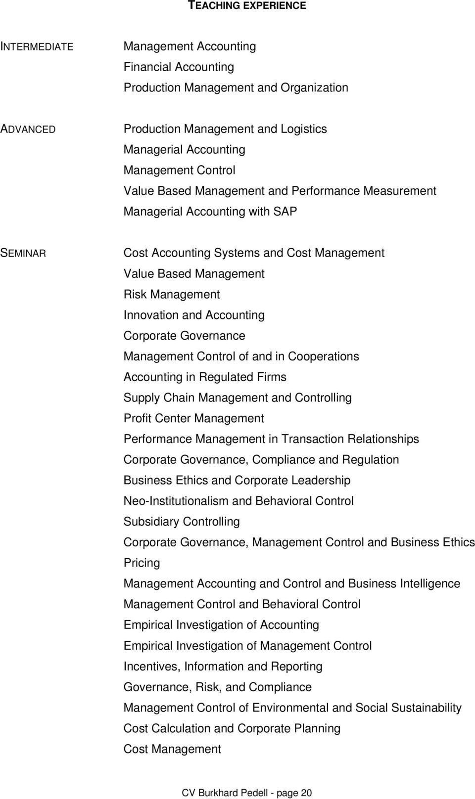 Accounting Corporate Governance Management Control of and in Cooperations Accounting in Regulated Firms Supply Chain Management and Controlling Profit Center Management Performance Management in