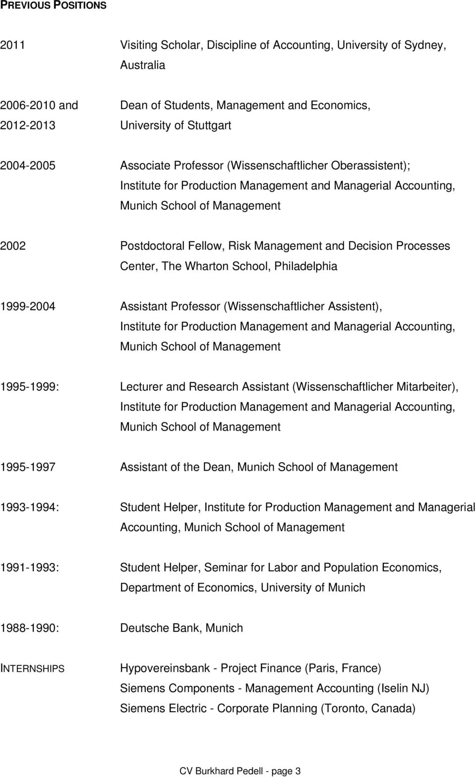 and Decision Processes Center, The Wharton School, Philadelphia 1999-2004 Assistant Professor (Wissenschaftlicher Assistent), Institute for Production Management and Managerial Accounting, Munich