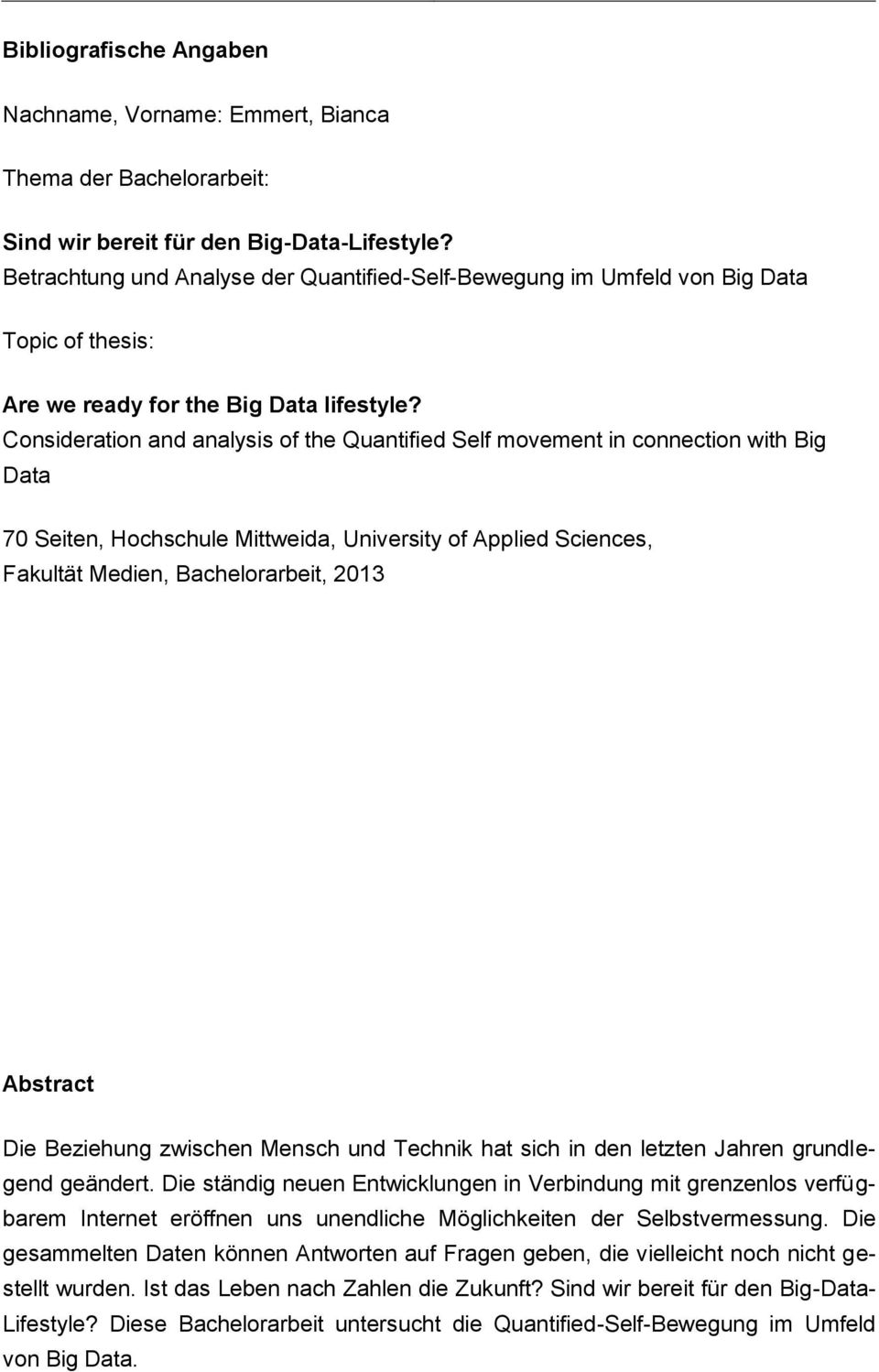 Consideration and analysis of the Quantified Self movement in connection with Big Data 70 Seiten, Hochschule Mittweida, University of Applied Sciences, Fakultät Medien, Bachelorarbeit, 2013 Abstract