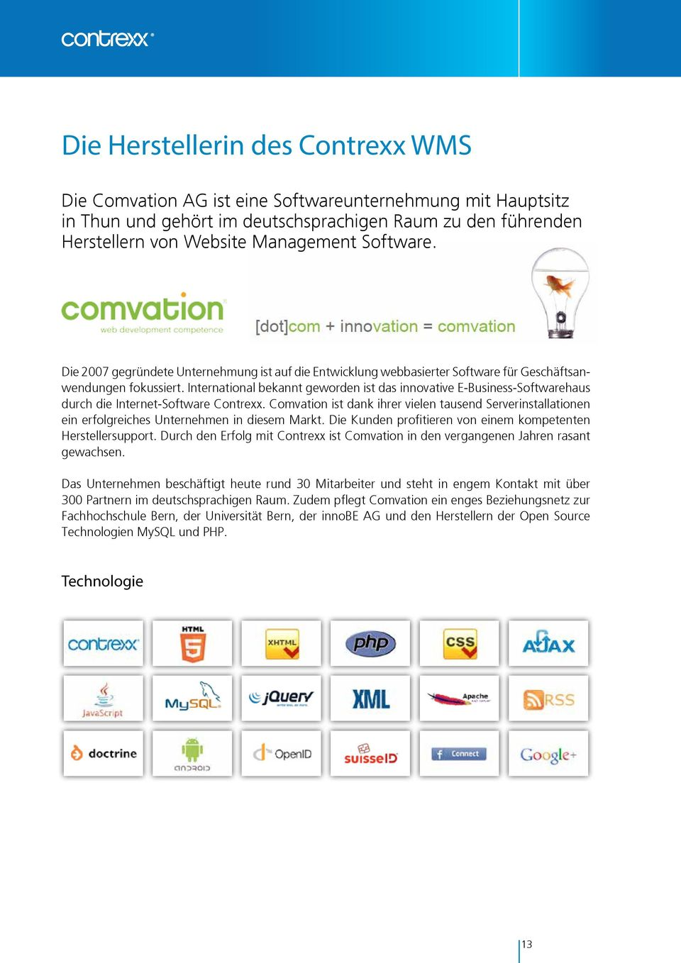 International bekannt geworden ist das innovative E-Business-Softwarehaus durch die Internet-Software Contrexx.