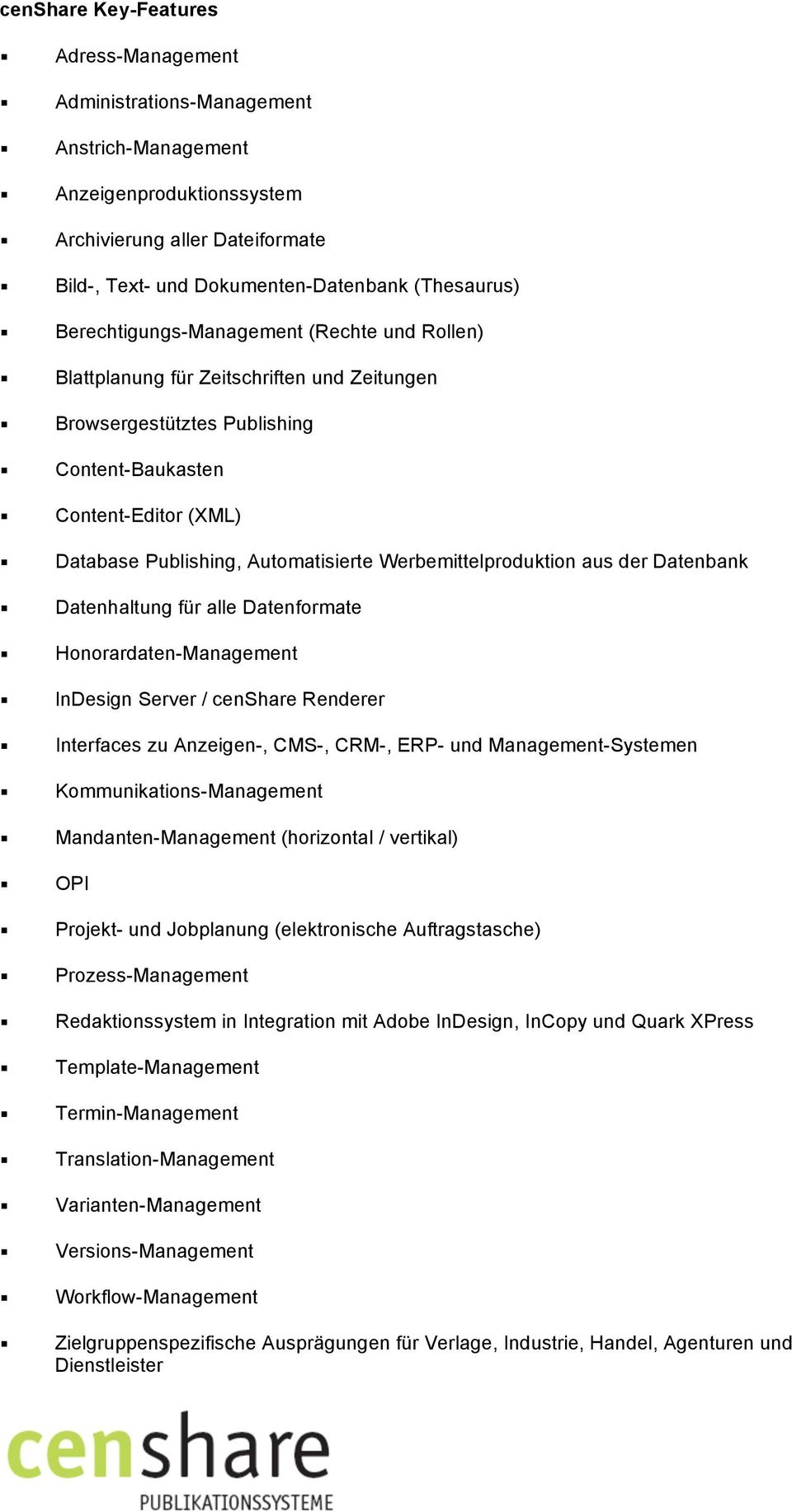 Werbemittelproduktion aus der Datenbank Datenhaltung für alle Datenformate Honorardaten-Management InDesign Server / censhare Renderer Interfaces zu Anzeigen-, CMS-, CRM-, ERP- und