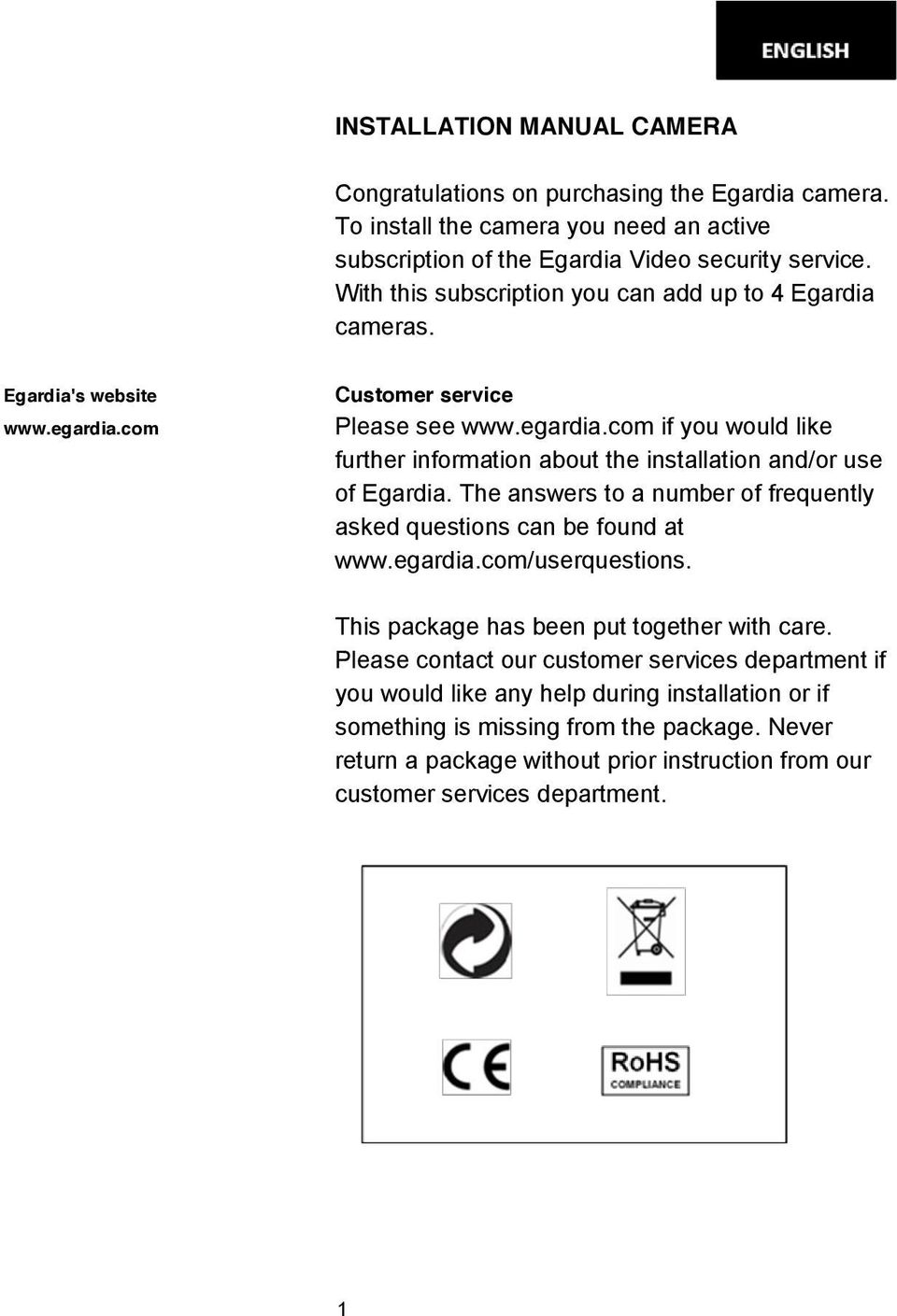 The answers to a number of frequently asked questions can be found at www.egardia.com/userquestions. This package has been put together with care.