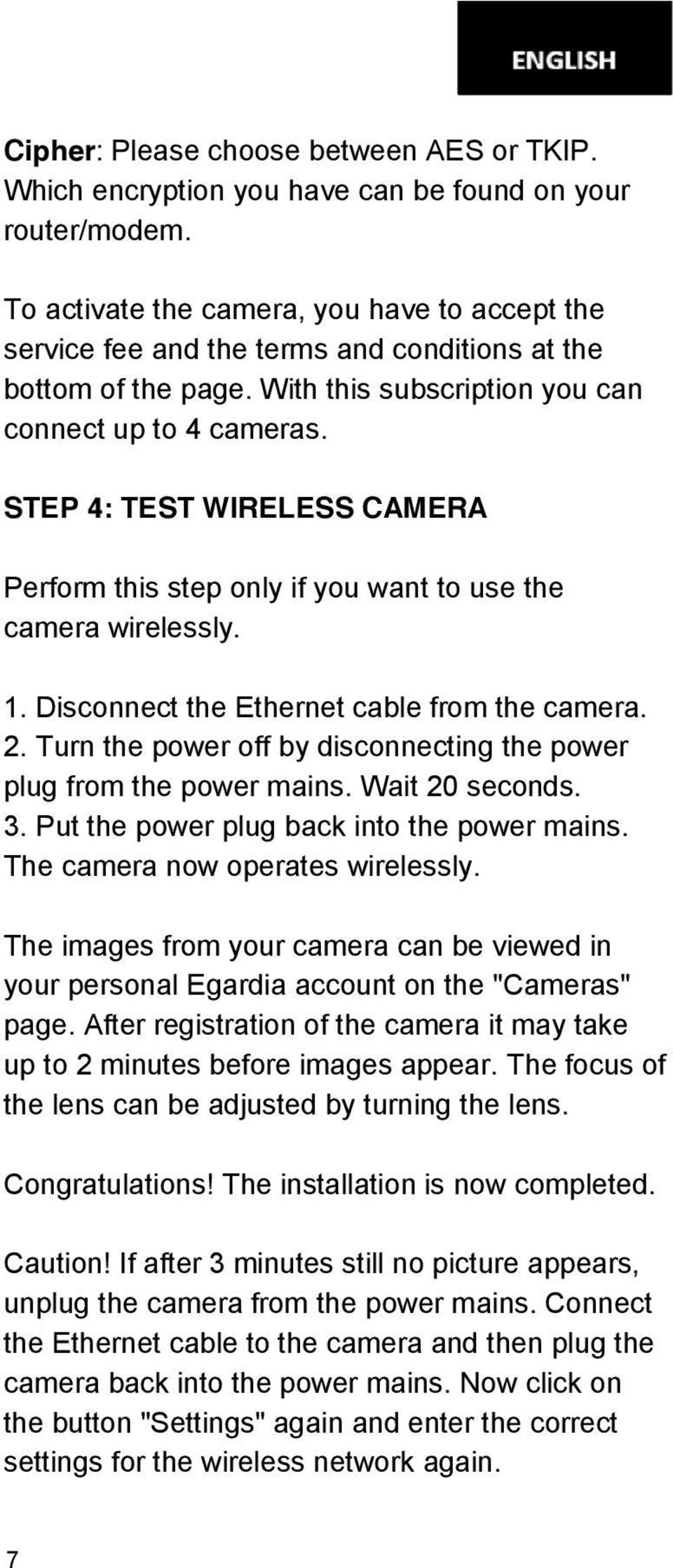 STEP 4: TEST WIRELESS CAMERA Perform this step only if you want to use the camera wirelessly. 1. Disconnect the Ethernet cable from the camera. 2.