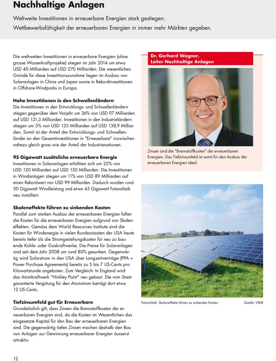 Die wesentlichen Gründe für diese Investitionszunahme liegen im Ausbau von Solaranlagen in China und Japan sowie in Rekord investitionen in Offshore-Windparks in Europa. Dr.