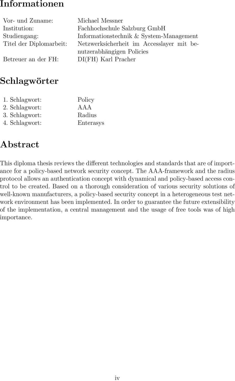 Schlagwort: Enterasys Abstract This diploma thesis reviews the different technologies and standards that are of importance for a policy-based network security concept.