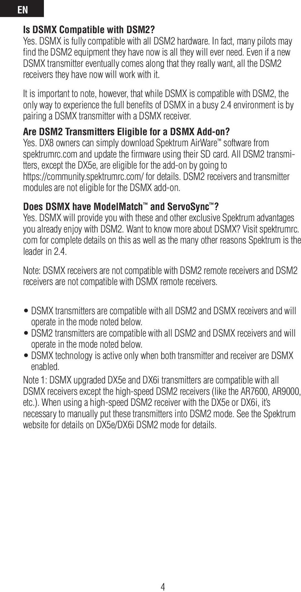 It is important to note, however, that while DSMX is compatible with DSM2, the only way to experience the full benefits of DSMX in a busy 2.