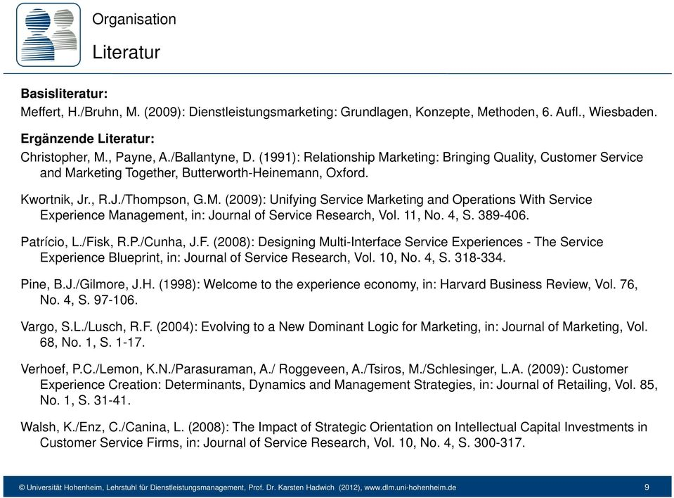 11, No. 4, S. 389-406. Patrício, L./Fisk, R.P./Cunha, J.F. (2008): Designing Multi-Interface Service Experiences - The Service Experience Blueprint, in: Journal of Service Research, Vol. 10, No. 4, S. 318-334.