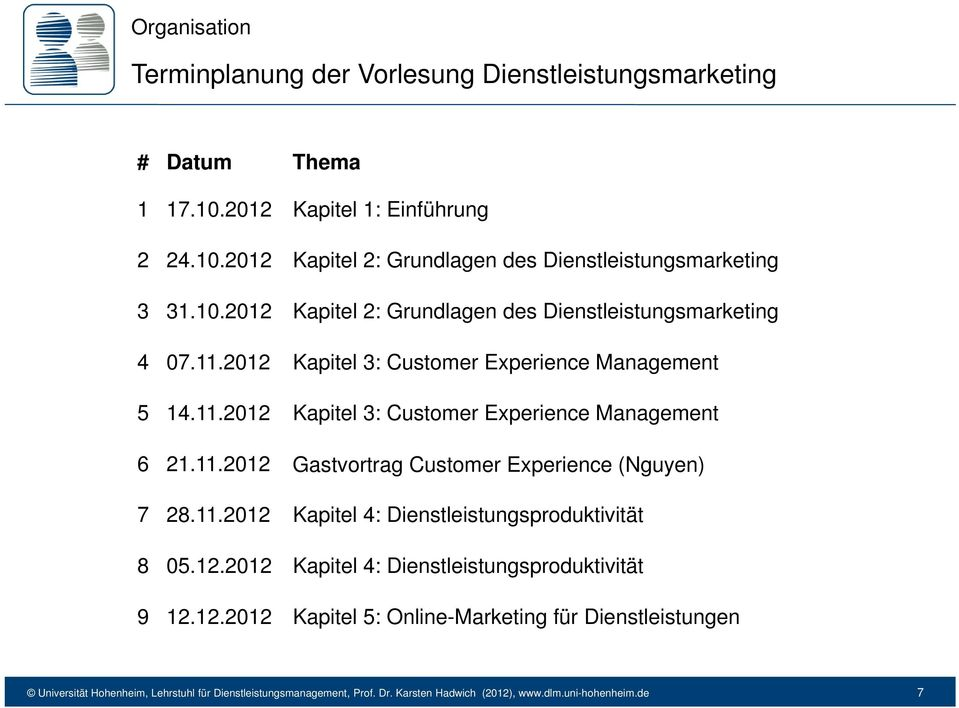11.2012 Kapitel 3: Customer Experience Management 5 14.11.2012 Kapitel 3: Customer Experience Management 6 21.11.2012 Gastvortrag Customer Experience (Nguyen) 7 28.