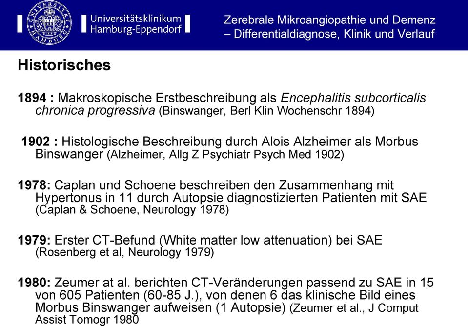 diagnostizierten Patienten mit SAE (Caplan & Schoene, Neurology 1978) 1979: Erster CT-Befund (White matter low attenuation) bei SAE (Rosenberg et al, Neurology 1979) 1980: Zeumer at al.