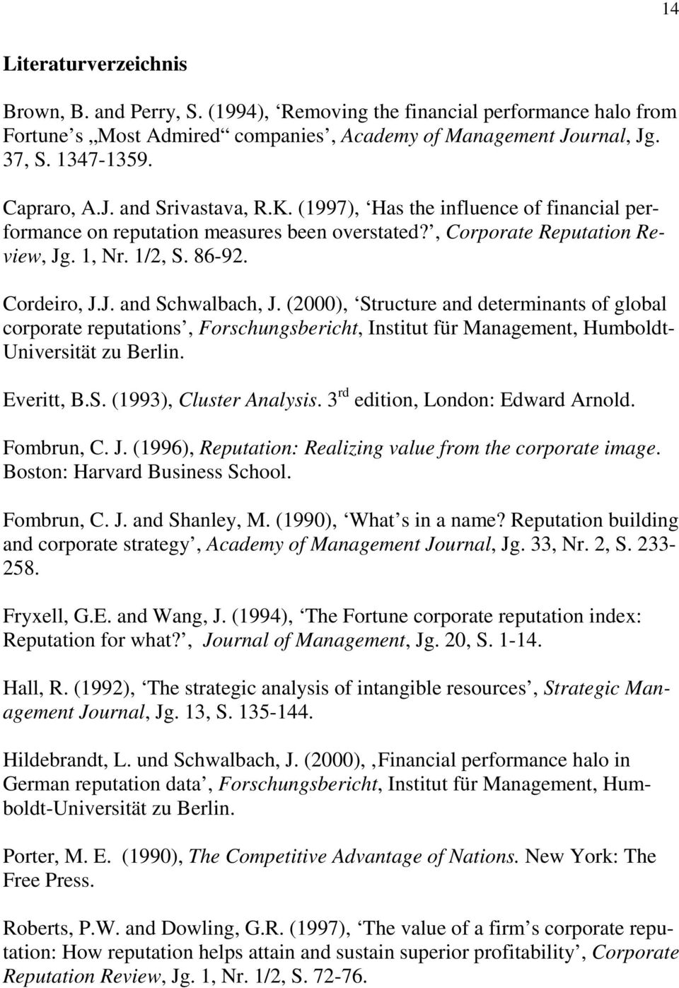 (2000), Structure and determinants of global corporate reputations, Forschungsbericht, Institut für Management, Humboldt- Universität zu Berlin. Everitt, B.S. (1993), Cluster Analysis.