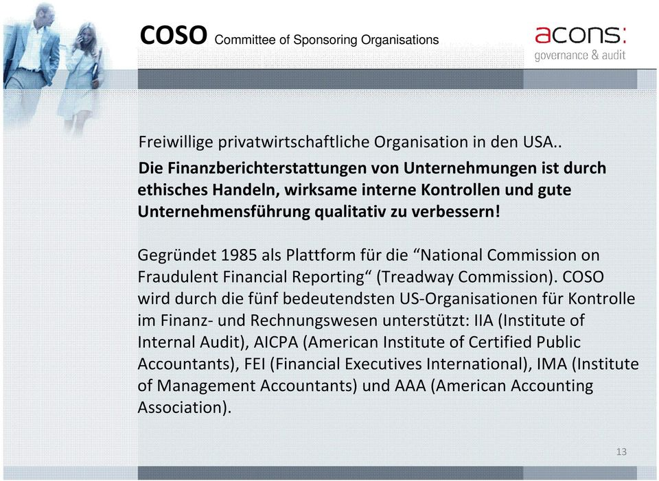 Gegründet 1985 als Plattform für die National Commission on FraudulentFinancial Reporting (TreadwayCommission).
