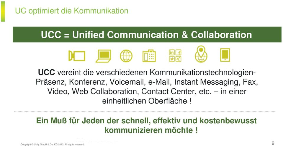 Fax, Video, Web Collaboration, Contact Center, etc. in einer einheitlichen Oberfläche!