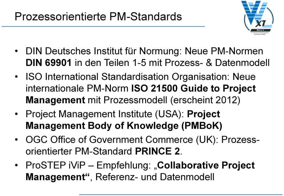 Prozessmodell (erscheint 2012) Project Management Institute (USA): Project Management Body of Knowledge (PMBoK) OGC Office of