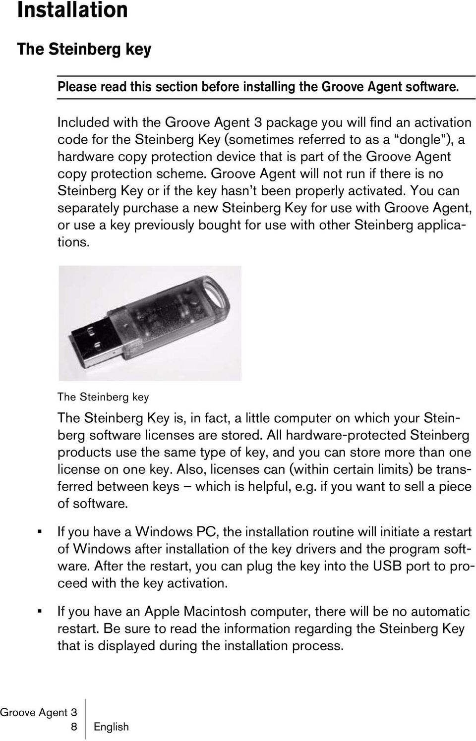protection scheme. Groove Agent will not run if there is no Steinberg Key or if the key hasn t been properly activated.