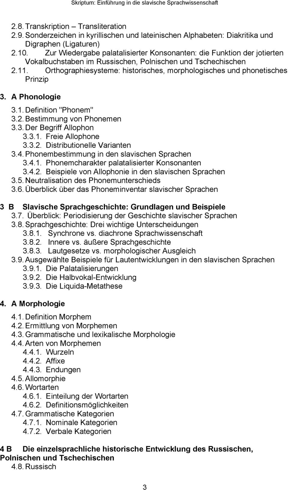 "Orthographiesysteme: historisches, morphologisches und phonetisches Prinzip 3. A Phonologie 3.1. Definition ""Phonem"" 3.2. Bestimmung von Phonemen 3.3. Der Begriff Allophon 3.3.1. Freie Allophone 3.3.2. Distributionelle Varianten 3."