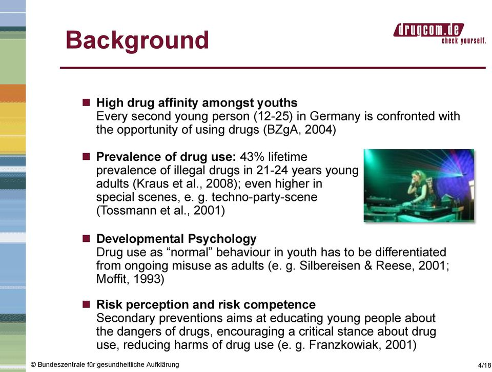 , 2001) Developmental Psychology Drug use as normal behaviour in youth has to be differentiated from ongoing misuse as adults (e. g.