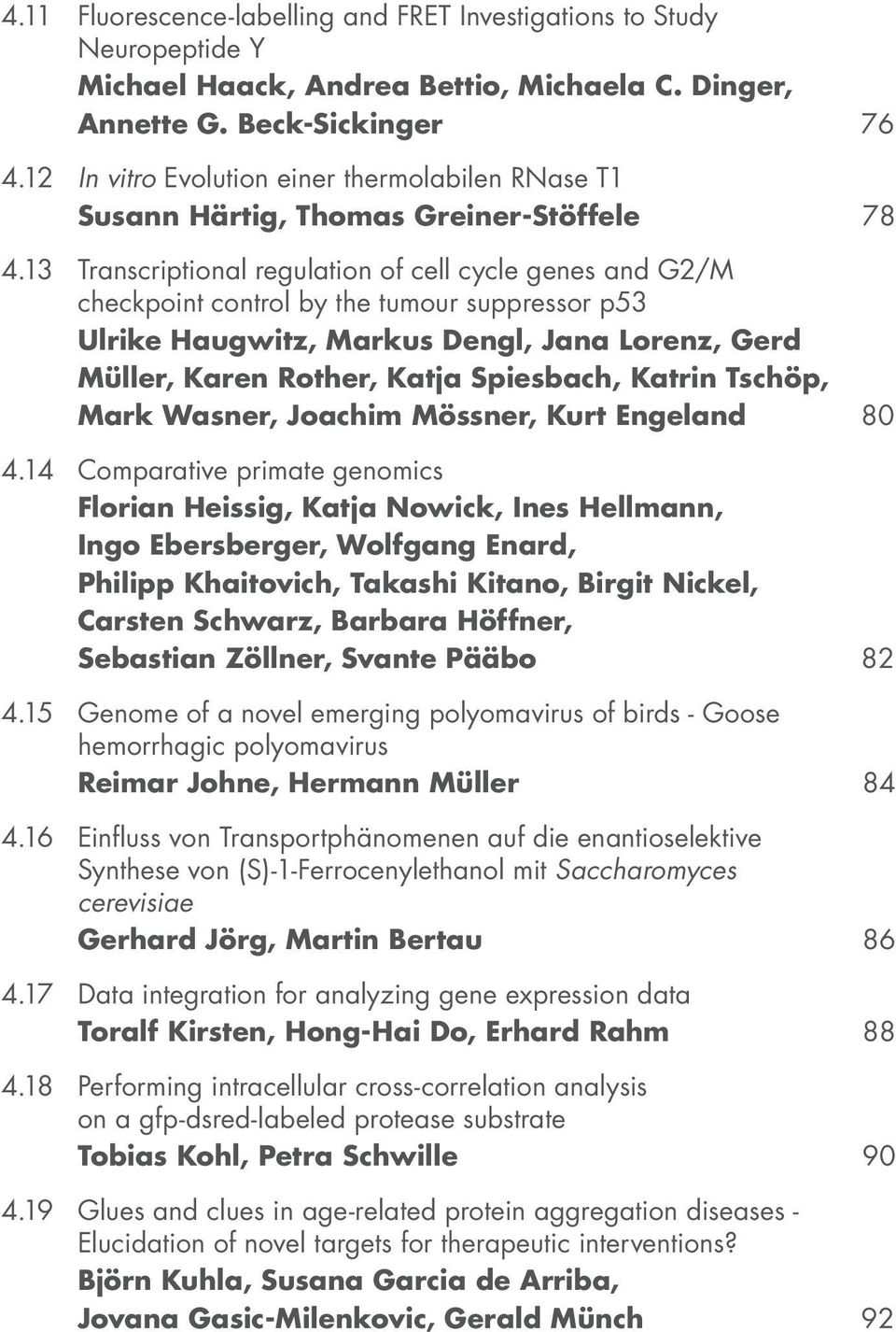 13 Transcriptional regulation of cell cycle genes and G2/M checkpoint control by the tumour suppressor p53 Ulrike Haugwitz, Markus Dengl, Jana Lorenz, Gerd Müller, Karen Rother, Katja Spiesbach,