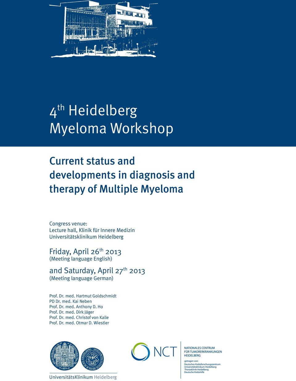 Saturday, April 27 th 2013 (Meeting language German) Prof. Dr. med. Hartmut Goldschmidt PD Dr. med. Kai Neben Prof. Dr. med. Anthony D.