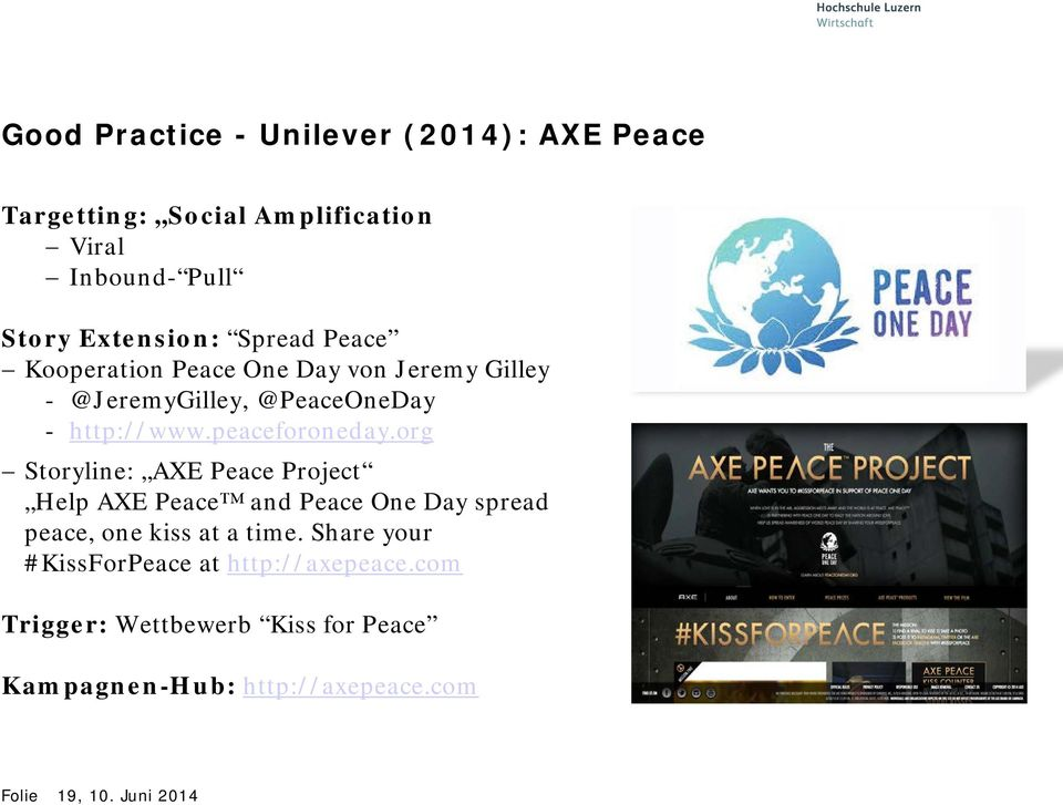 org Storyline: AXE Peace Project Help AXE Peace and Peace One Day spread peace, one kiss at a time.