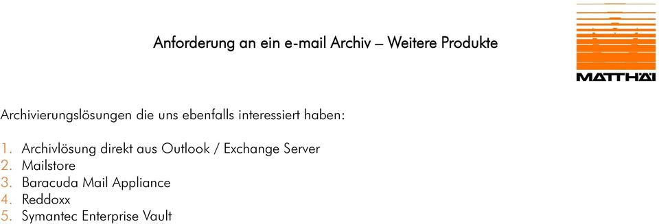1. Archivlösung direkt aus Outlook / Exchange Server 2.