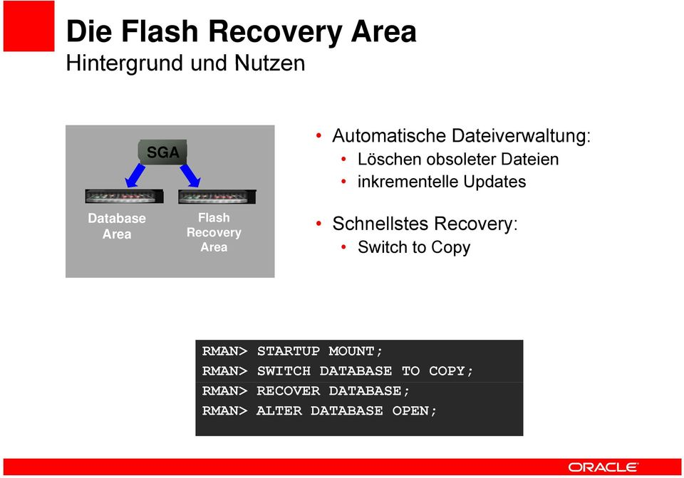 Area Flash Recovery Area Schnellstes Recovery: Switch to Copy RMAN> STARTUP