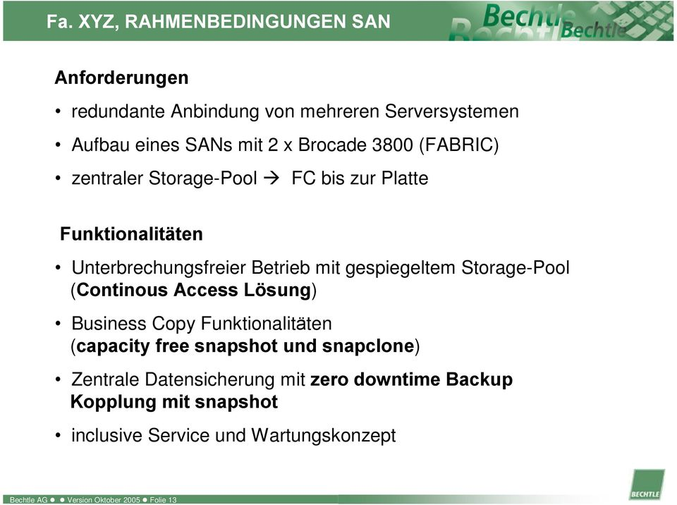 Storage-Pool (Continous Access Lösung) Business Copy Funktionalitäten (capacity free snapshot und snapclone) Zentrale