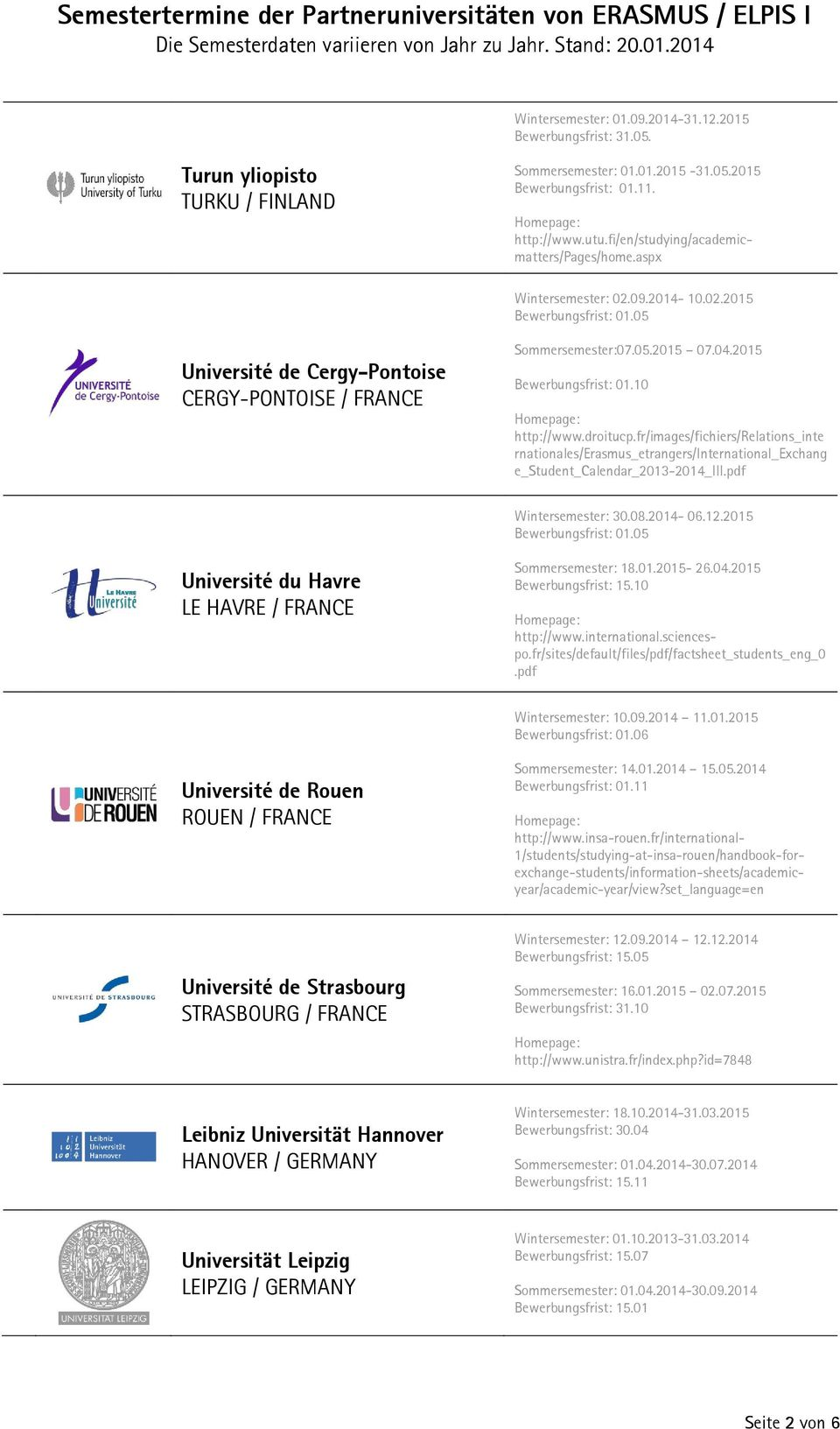 fr/images/fichiers/relations_inte rnationales/erasmus_etrangers/international_exchang e_student_calendar_2013-2014_iii.pdf Wintersemester: 30.08.2014-06.12.2015 01.