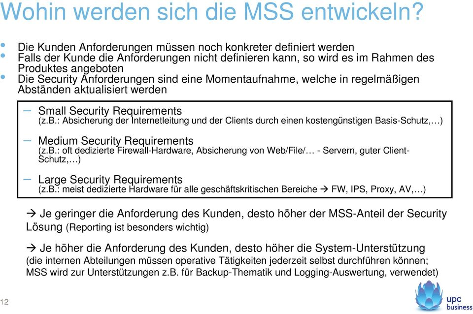 eine Momentaufnahme, welche in regelmäßigen Abständen aktualisiert werden Small Security Requirements (z.b.: Absicherung der Internetleitung und der Clients durch einen kostengünstigen Basis-Schutz, ) Medium Security Requirements (z.