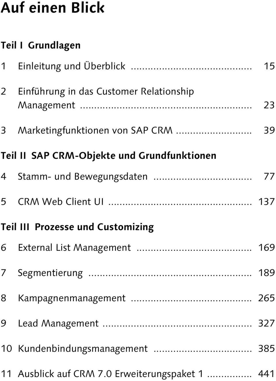 .. 77 5 CRM Web Client UI... 137 Teil III Prozesse und Customizing 6 External List Management... 169 7 Segmentierung.